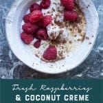 Fresh raspberries and coconut creme. pinterest image by foodology geek