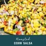 Fresh roasted corn salsa recipe pinterest image. recipe by foodology geek.