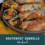 Southwest vegetable egg rolls. Pinterest Image foodology geek