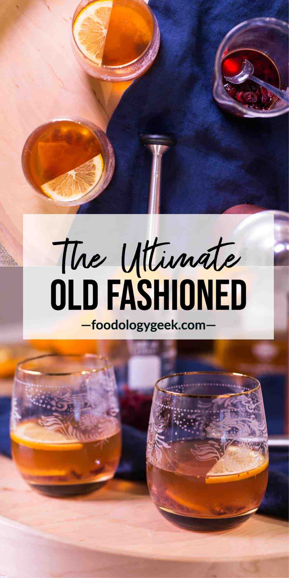 The Ultimate Old Fashioned Recipe, pinterest image by foodology geek